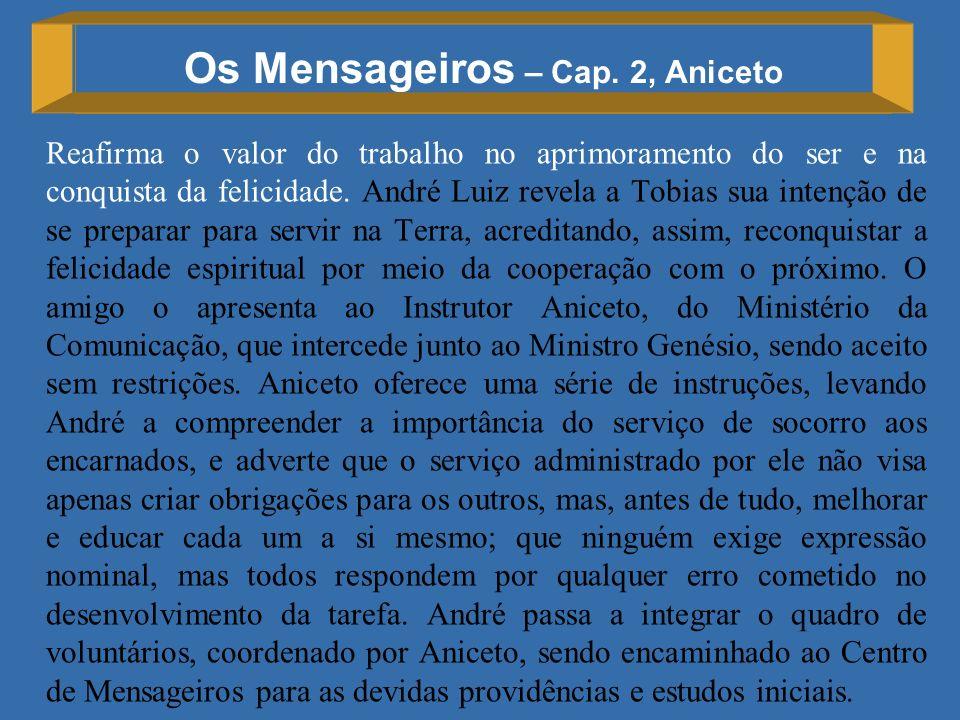 Os Mensageiros – Cap. 2, Aniceto Reafirma o valor do trabalho no aprimoramento do ser e na conquista da felicidade. André Luiz revela a Tobias sua int