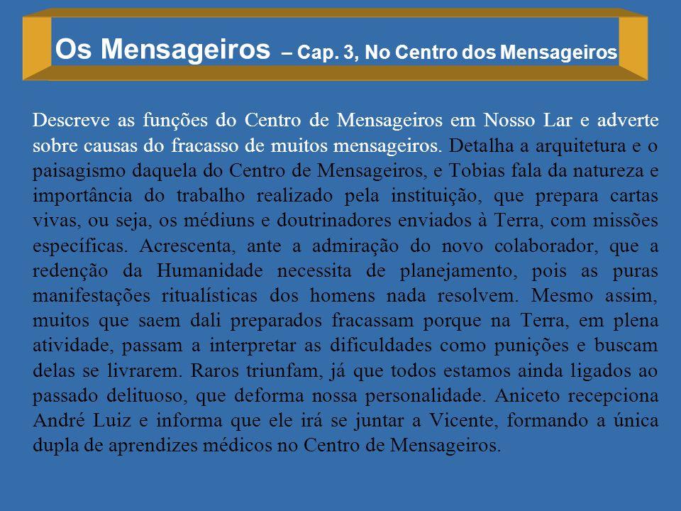 Os Mensageiros – Cap. 3, No Centro dos Mensageiros Descreve as funções do Centro de Mensageiros em Nosso Lar e adverte sobre causas do fracasso de mui