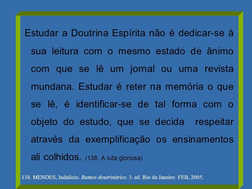 Estudar a Doutrina Espírita não é dedicar-se à sua leitura com o mesmo estado de ânimo com que se lê um jornal ou uma revista mundana. Estudar é reter