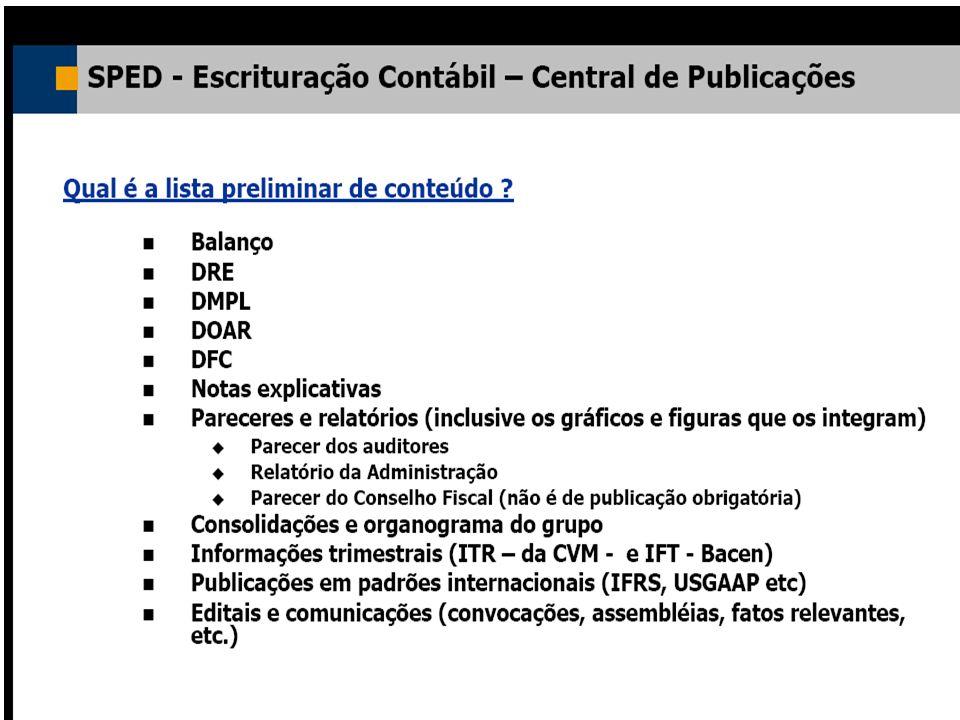 Membros Convidados: Banco Central, CVM, Susep, TCU, CGU, CFC, IBGE, DNRC Agências reguladoras Empresas piloto Instituições Financeiras RFB (Receita Federal do Brasil): –Coordenação –Infra-estrutura (Serpro)