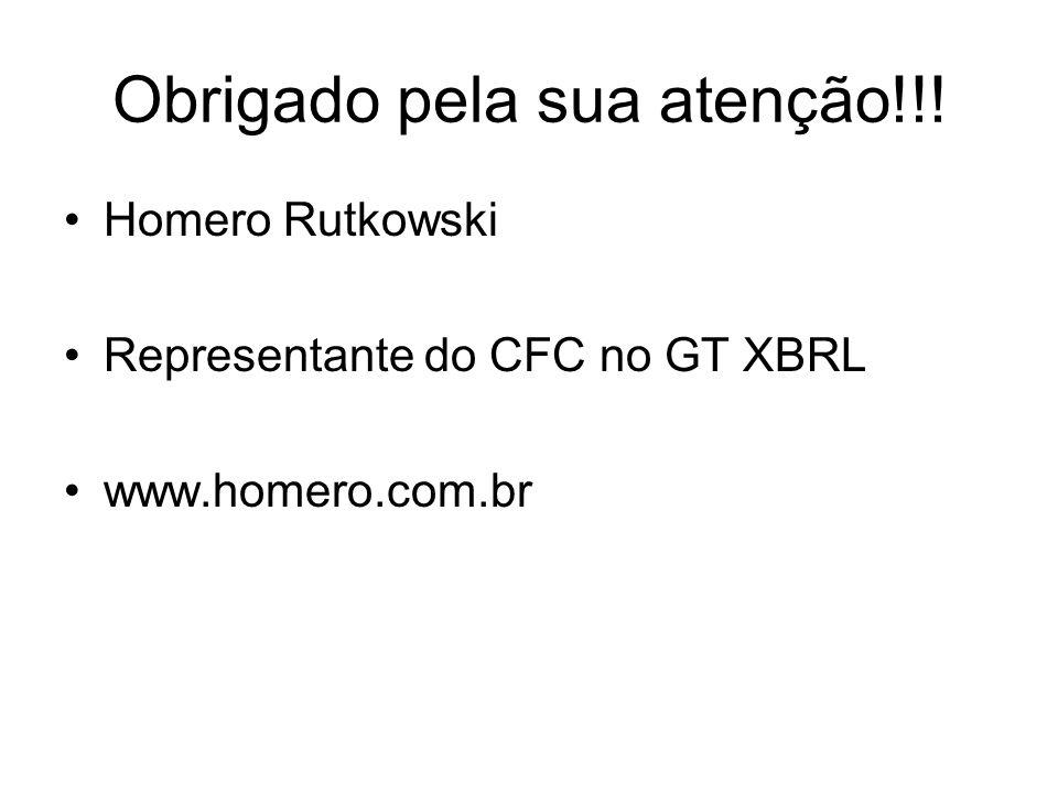 Obrigado pela sua atenção!!! Homero Rutkowski Representante do CFC no GT XBRL www.homero.com.br