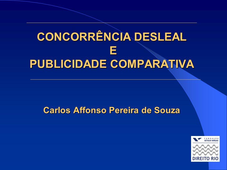 CONCORRÊNCIA DESLEAL E PUBLICIDADE COMPARATIVA Carlos Affonso Pereira de Souza