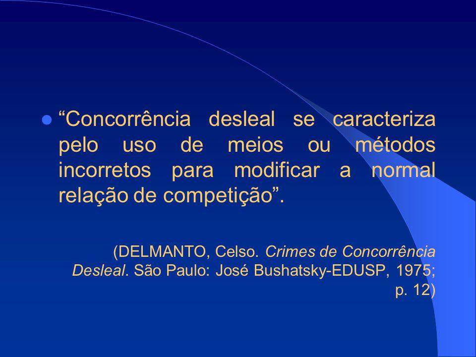 Concorrência desleal se caracteriza pelo uso de meios ou métodos incorretos para modificar a normal relação de competição.