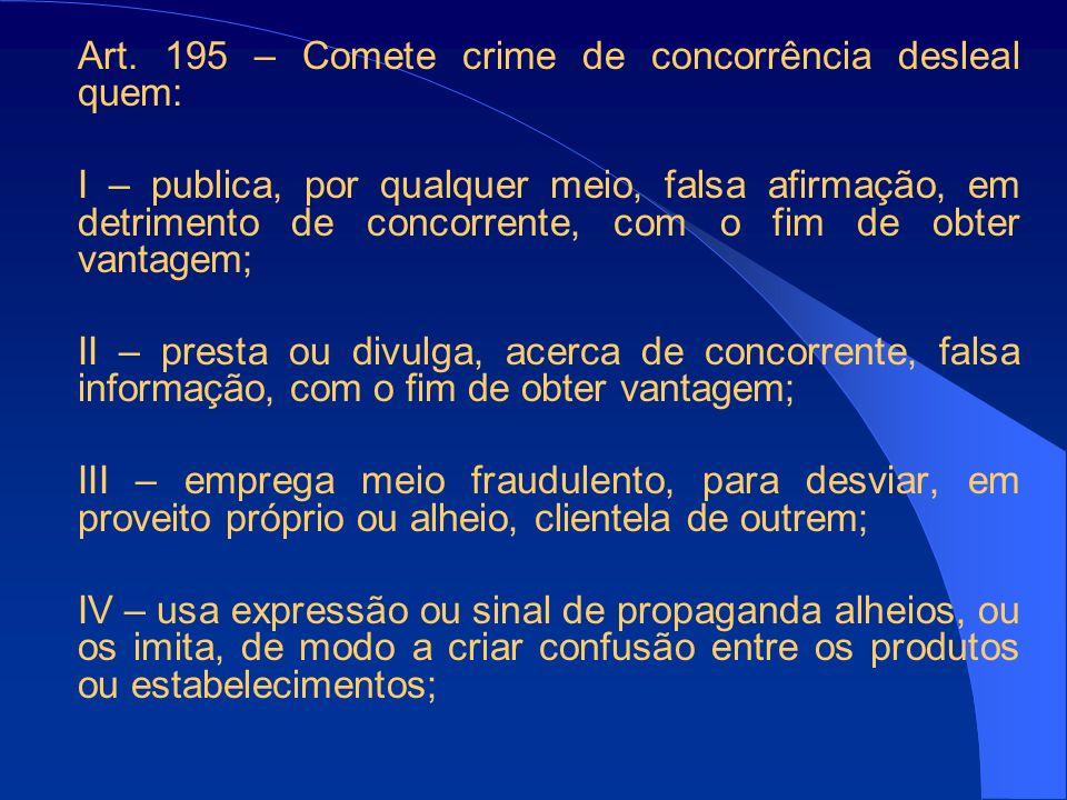 Art. 195 – Comete crime de concorrência desleal quem: I – publica, por qualquer meio, falsa afirmação, em detrimento de concorrente, com o fim de obte