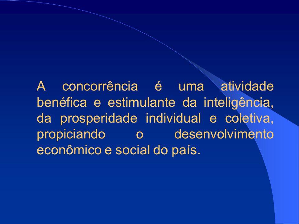 A concorrência é uma atividade benéfica e estimulante da inteligência, da prosperidade individual e coletiva, propiciando o desenvolvimento econômico e social do país.