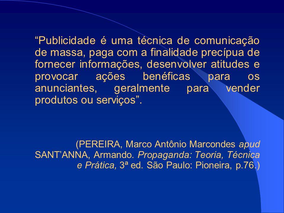 Publicidade é uma técnica de comunicação de massa, paga com a finalidade precípua de fornecer informações, desenvolver atitudes e provocar ações benéficas para os anunciantes, geralmente para vender produtos ou serviços.