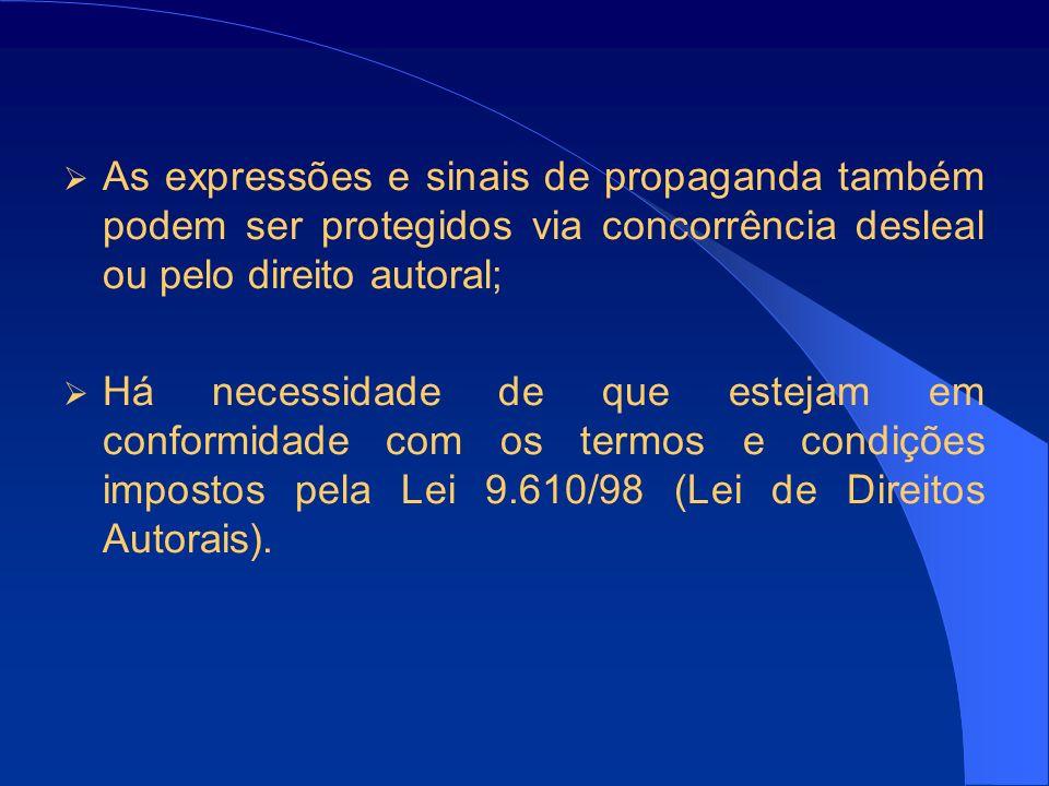 As expressões e sinais de propaganda também podem ser protegidos via concorrência desleal ou pelo direito autoral; Há necessidade de que estejam em conformidade com os termos e condições impostos pela Lei 9.610/98 (Lei de Direitos Autorais).