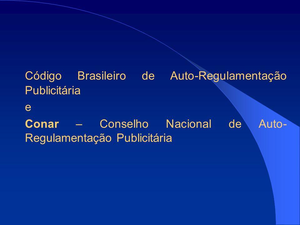 Código Brasileiro de Auto-Regulamentação Publicitária e Conar – Conselho Nacional de Auto- Regulamentação Publicitária