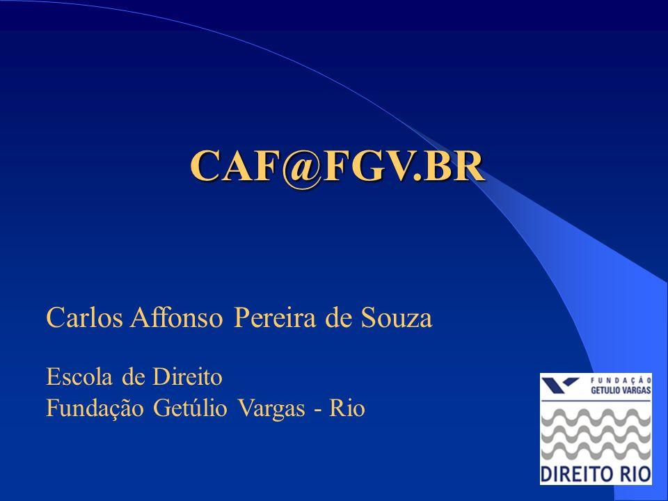 CAF@FGV.BR Carlos Affonso Pereira de Souza Escola de Direito Fundação Getúlio Vargas - Rio
