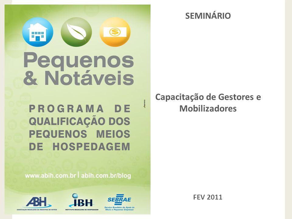 Programa de Qualificação de Pequenos Meios de Hospedagem SEMINÁRIO Capacitação de Gestores e Mobilizadores FEV 2011