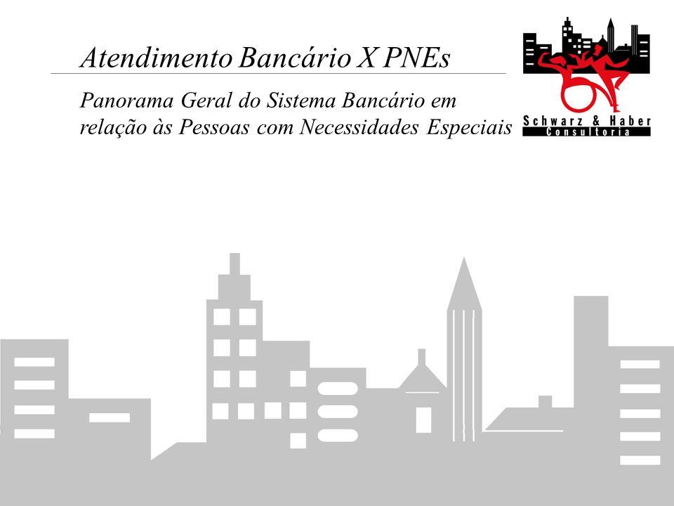 Atendimento Bancário X PNEs Panorama Geral do Sistema Bancário em relação às Pessoas com Necessidades Especiais