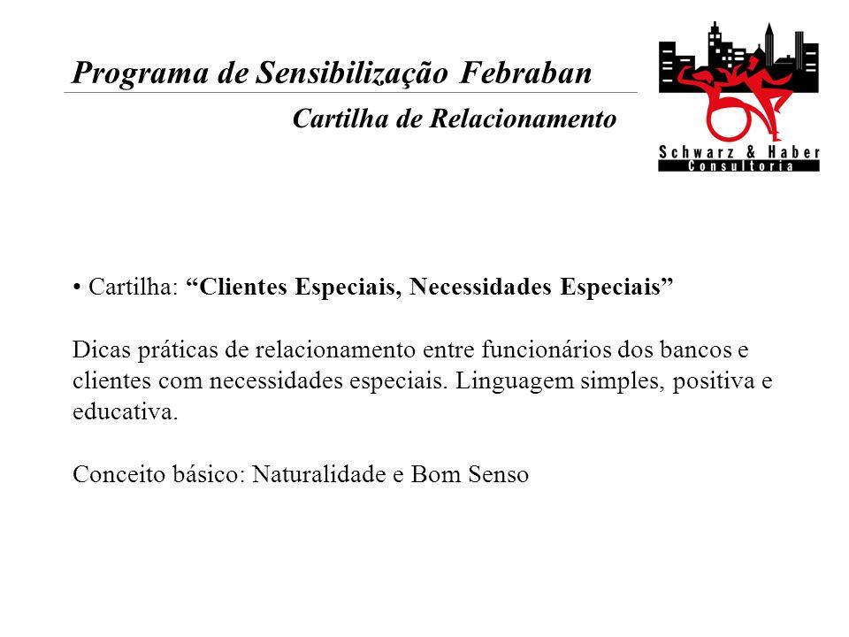 Programa de Sensibilização Febraban Cartilha de Relacionamento Cartilha: Clientes Especiais, Necessidades Especiais Dicas práticas de relacionamento e