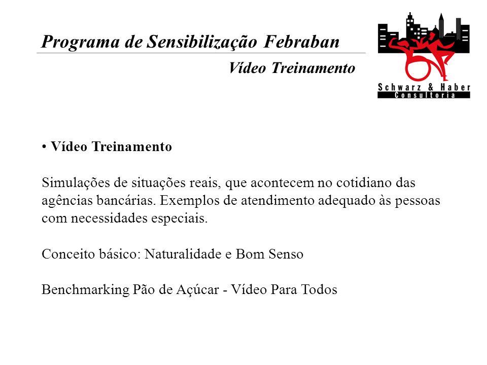 Programa de Sensibilização Febraban Vídeo Treinamento Vídeo Treinamento Simulações de situações reais, que acontecem no cotidiano das agências bancári