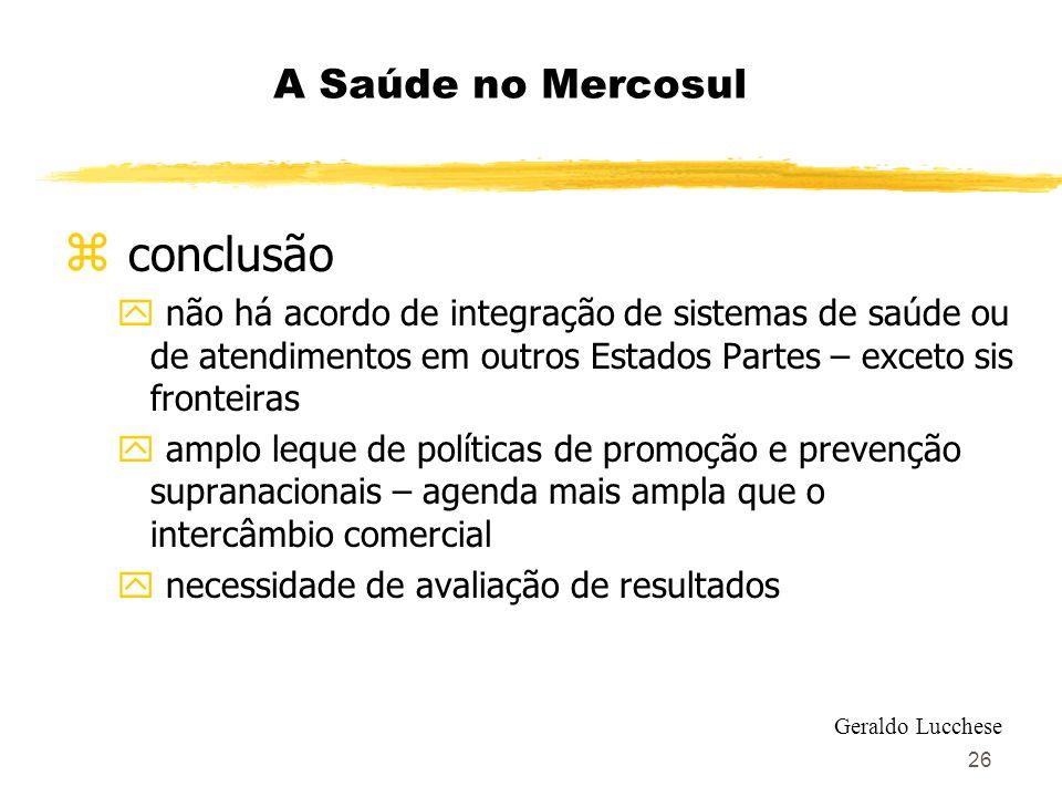 26 A Saúde no Mercosul z conclusão y não há acordo de integração de sistemas de saúde ou de atendimentos em outros Estados Partes – exceto sis frontei