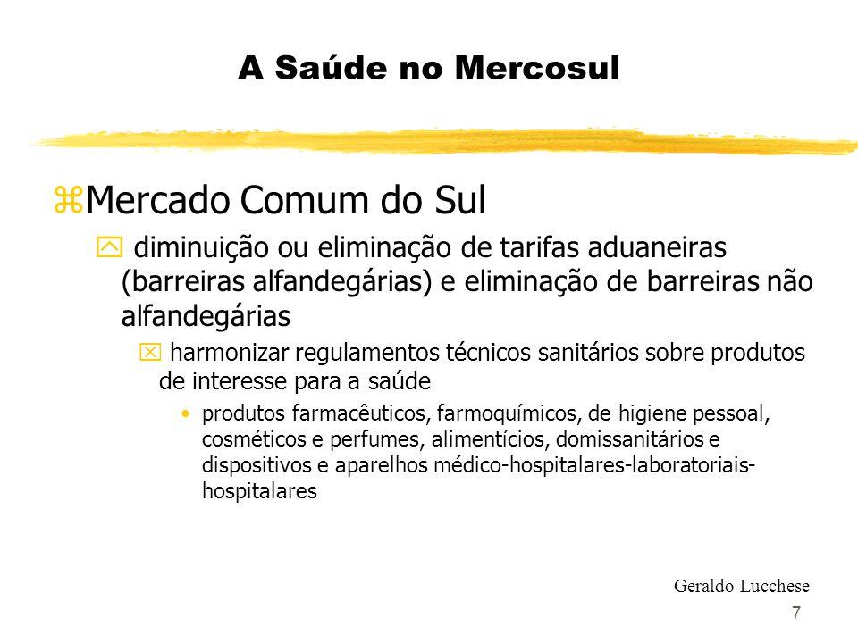 8 A Saúde no Mercosul zMercado Comum do Sul y Grupo Mercado Comum (GMC) x subgrupos de trabalho (sgt) x pauta negociadora - temas e cronogramas x sgt 3 – normas técnicas comissão de produtos para a saúde comissão de alimentos x sgt 11 - saúde, a partir de 1996 Geraldo Lucchese