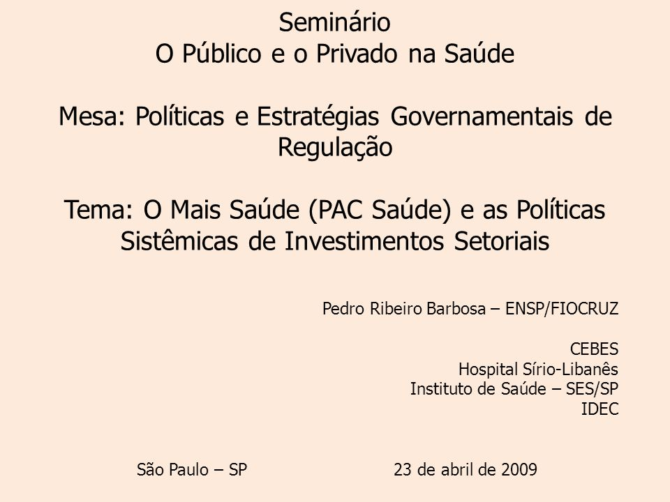 Dinâmica Global do Investimento: gastos em saúde – comparação internacional - 2005 IndicadoresBrasilAmérica Latina e Caribe OECD Percentagem do PIB7,97,08,6 Gastos per capita (US$) 2062172.283 Gastos per capita (PPP – US$) 5664862.341 Participação do gasto público 45,947,873,3 Fonte: Banco Mundial 2005; OECD, 2005; OMS, 2005; in Hospital Performance in Brasil.