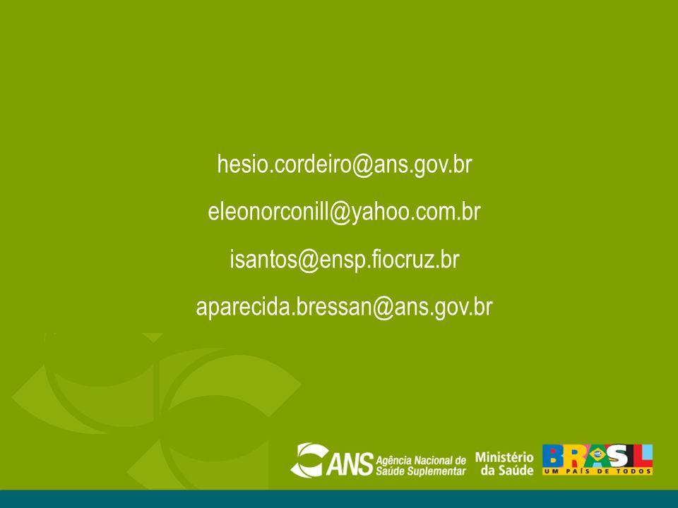 hesio.cordeiro@ans.gov.br eleonorconill@yahoo.com.br isantos@ensp.fiocruz.br aparecida.bressan@ans.gov.br