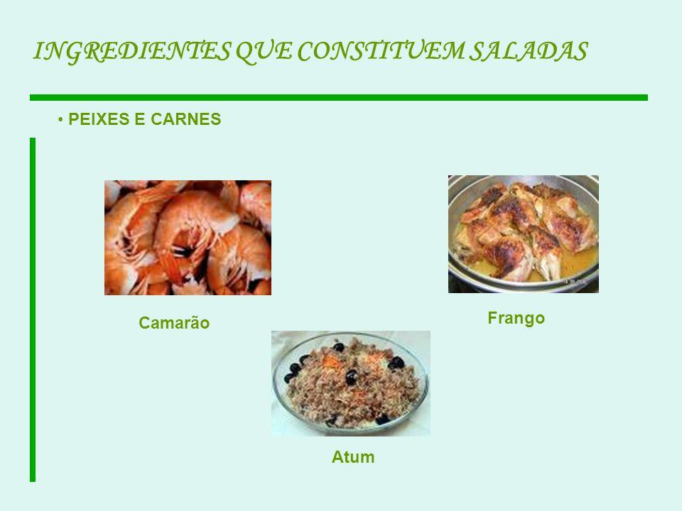PEIXES E CARNES INGREDIENTES QUE CONSTITUEM SALADAS Camarão Frango Atum