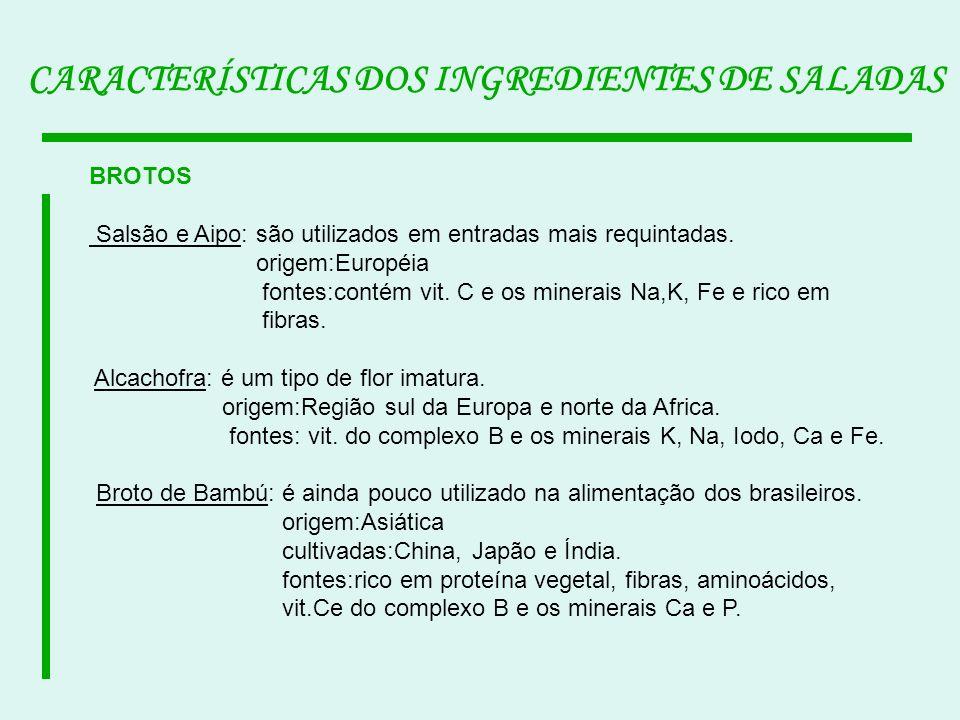 BROTOS Salsão e Aipo: são utilizados em entradas mais requintadas. origem:Européia fontes:contém vit. C e os minerais Na,K, Fe e rico em fibras. Alcac