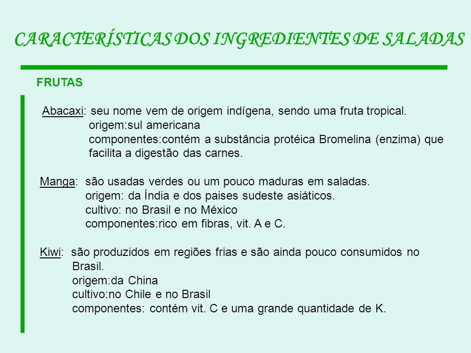 CARACTERÍSTICAS DOS INGREDIENTES DE SALADAS FRUTAS Abacaxi: seu nome vem de origem indígena, sendo uma fruta tropical. origem:sul americana componente