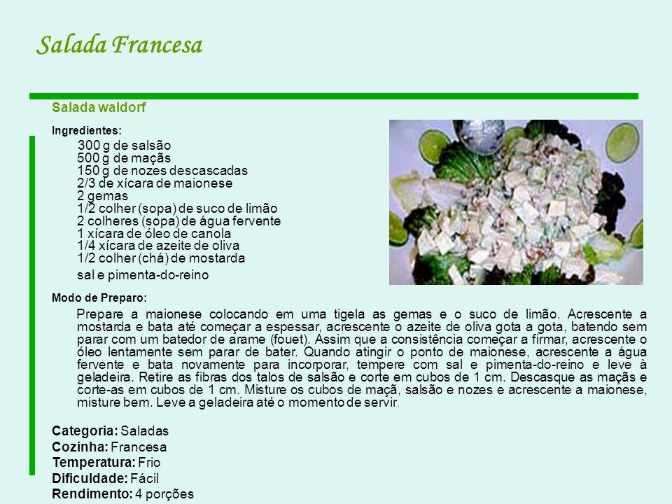 Salada Francesa Salada waldorf Ingredientes: 300 g de salsão 500 g de maçãs 150 g de nozes descascadas 2/3 de xícara de maionese 2 gemas 1/2 colher (s