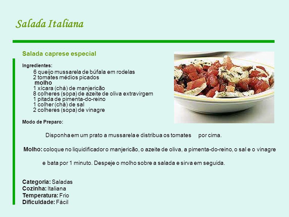 Salada Italiana Salada caprese especial Ingredientes: 6 queijo mussarela de búfala em rodelas 2 tomates médios picados molho 1 xícara (chá) de manjeri