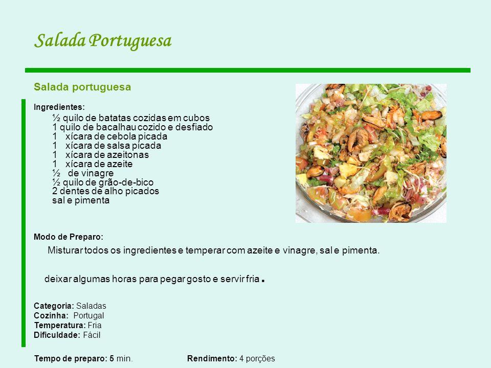 Salada Portuguesa Salada portuguesa Ingredientes: ½ quilo de batatas cozidas em cubos 1 quilo de bacalhau cozido e desfiado 1 xícara de cebola picada