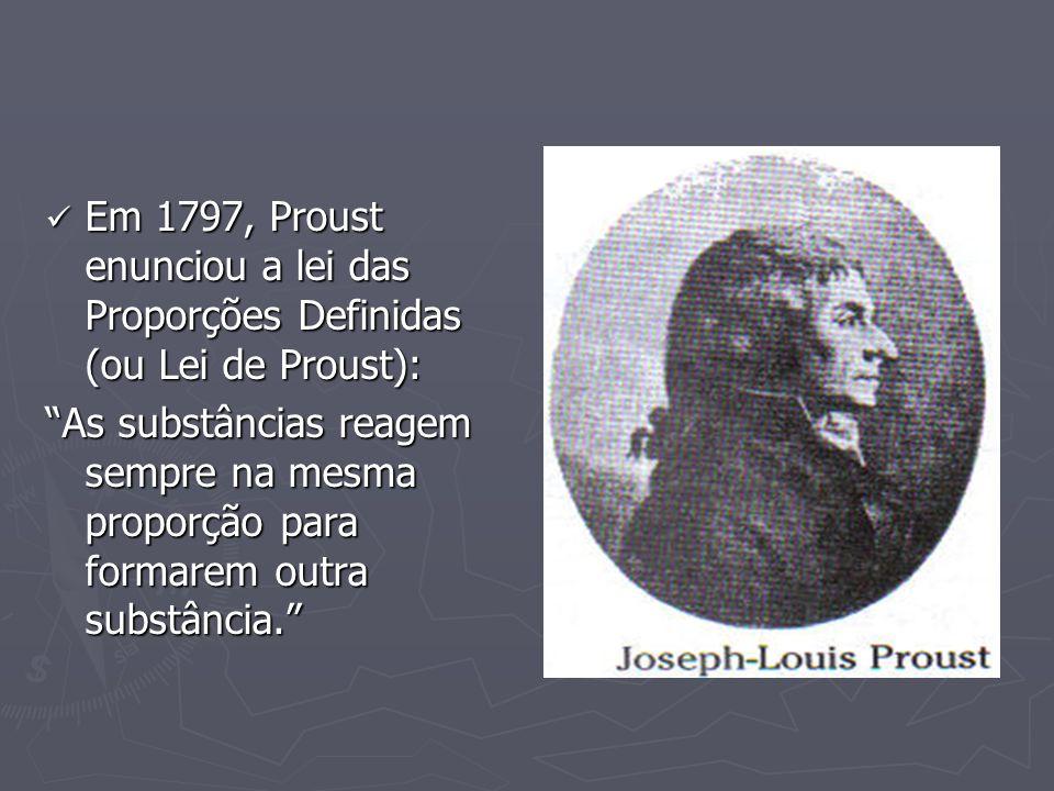 Em 1797, Proust enunciou a lei das Proporções Definidas (ou Lei de Proust): Em 1797, Proust enunciou a lei das Proporções Definidas (ou Lei de Proust)