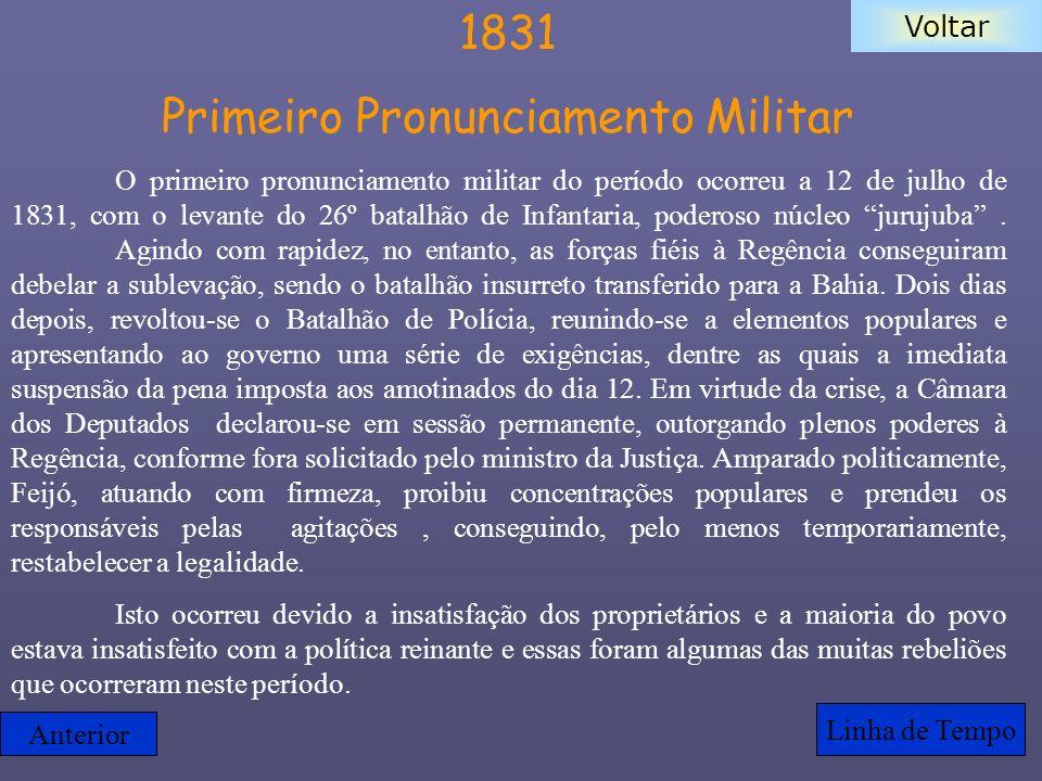 Voltar 1831 Primeiro Pronunciamento Militar O primeiro pronunciamento militar do período ocorreu a 12 de julho de 1831, com o levante do 26º batalhão
