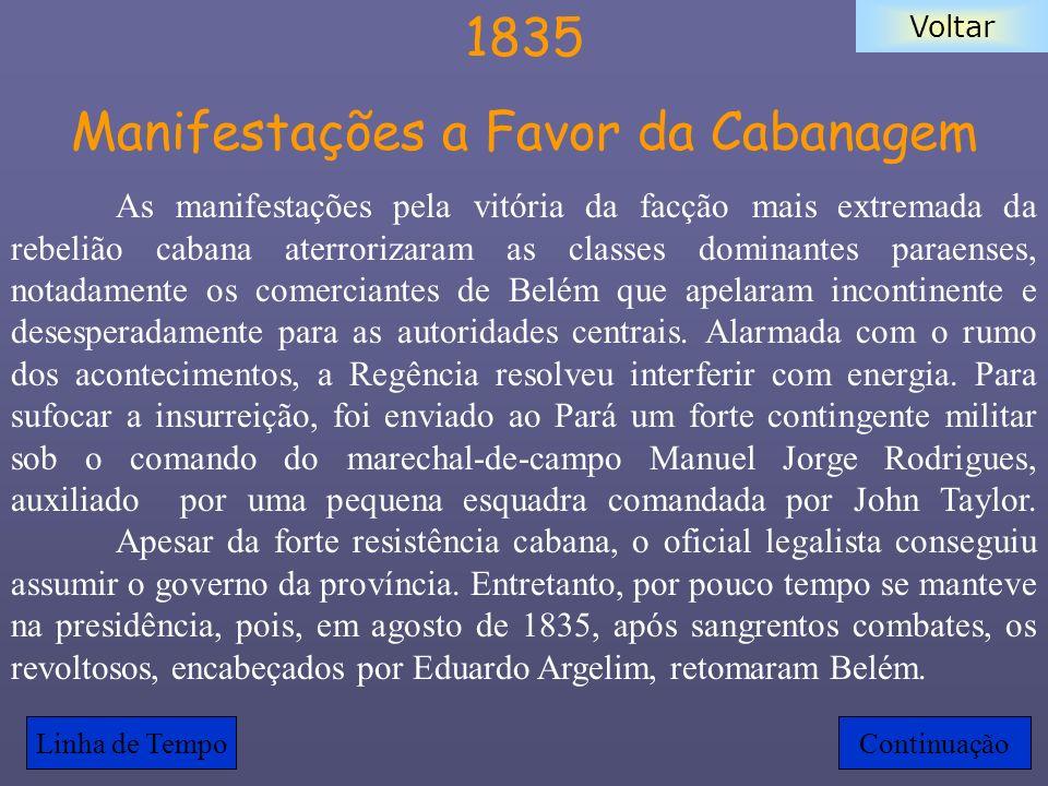 Voltar 1835 Manifestações a Favor da Cabanagem As manifestações pela vitória da facção mais extremada da rebelião cabana aterrorizaram as classes domi