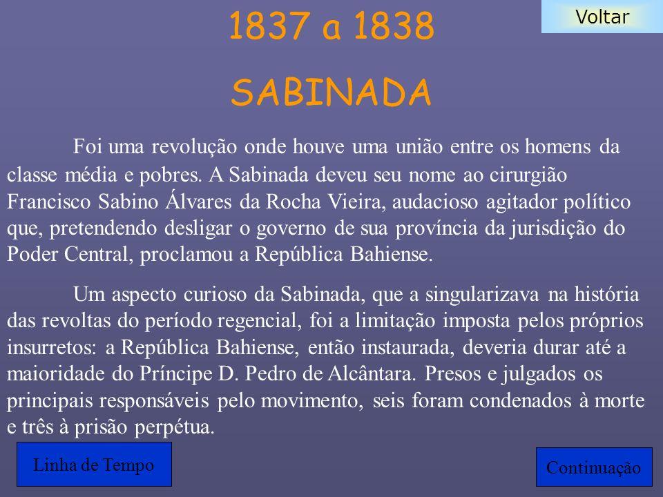Voltar 1837 a 1838 SABINADA Foi uma revolução onde houve uma união entre os homens da classe média e pobres. A Sabinada deveu seu nome ao cirurgião Fr