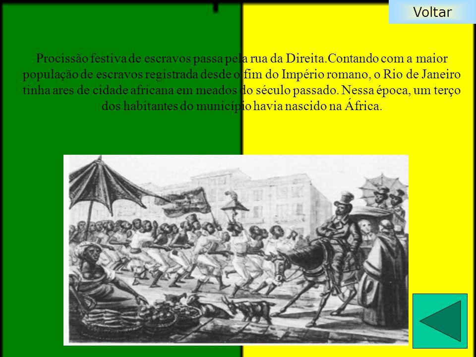 Voltar Procissão festiva de escravos passa pela rua da Direita.Contando com a maior população de escravos registrada desde o fim do Império romano, o