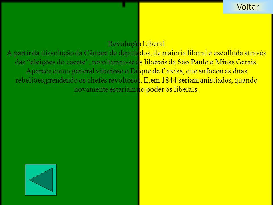 Voltar Revolução Liberal A partir da dissolução da Câmara de deputados, de maioria liberal e escolhida através das eleições do cacete, revoltaram-se o