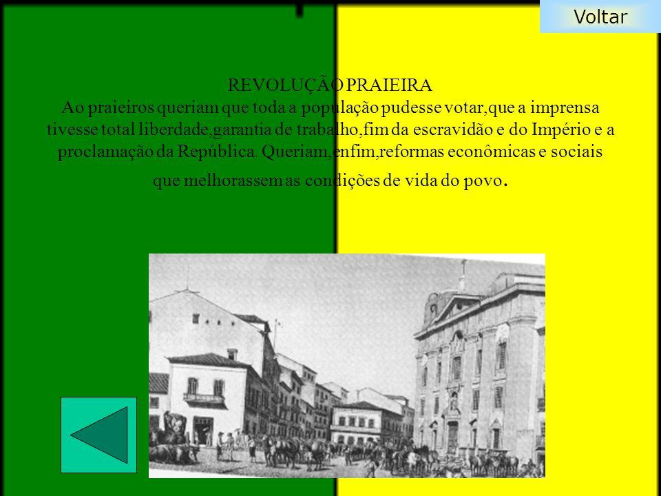 Voltar REVOLUÇÃO PRAIEIRA Ao praieiros queriam que toda a população pudesse votar,que a imprensa tivesse total liberdade,garantia de trabalho,fim da e