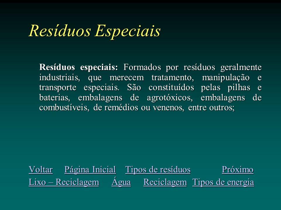 Resíduos Especiais Resíduos especiais: Formados por resíduos geralmente industriais, que merecem tratamento, manipulação e transporte especiais.