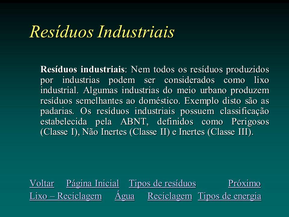 Resíduos Industriais Resíduos industriais: Nem todos os resíduos produzidos por industrias podem ser considerados como lixo industrial.