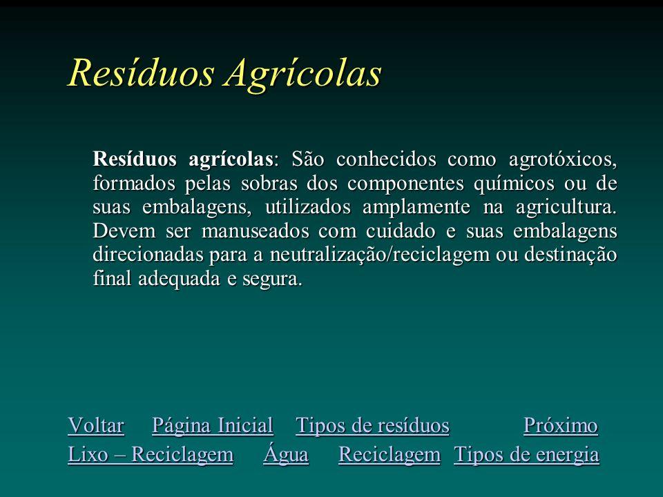 Resíduos Agrícolas Resíduos agrícolas: São conhecidos como agrotóxicos, formados pelas sobras dos componentes químicos ou de suas embalagens, utilizados amplamente na agricultura.