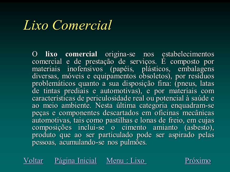 Lixo Comercial O lixo comercial origina-se nos estabelecimentos comercial e de prestação de serviços.