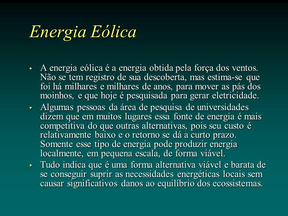 Energia Eólica A energia eólica é a energia obtida pela força dos ventos.
