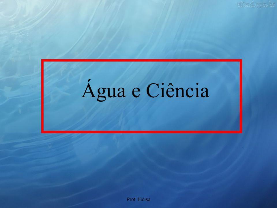 Água e Ciência Prof. Eloisa