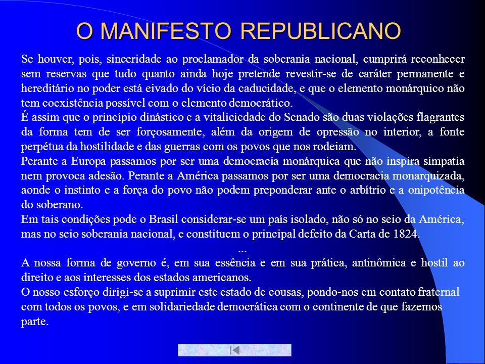 O MANIFESTO REPUBLICANO Se houver, pois, sinceridade ao proclamador da soberania nacional, cumprirá reconhecer sem reservas que tudo quanto ainda hoje