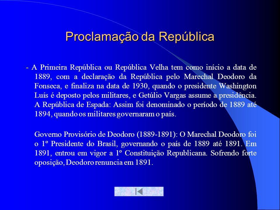 Proclamação da República - A Primeira República ou República Velha tem como início a data de 1889, com a declaração da República pelo Marechal Deodoro