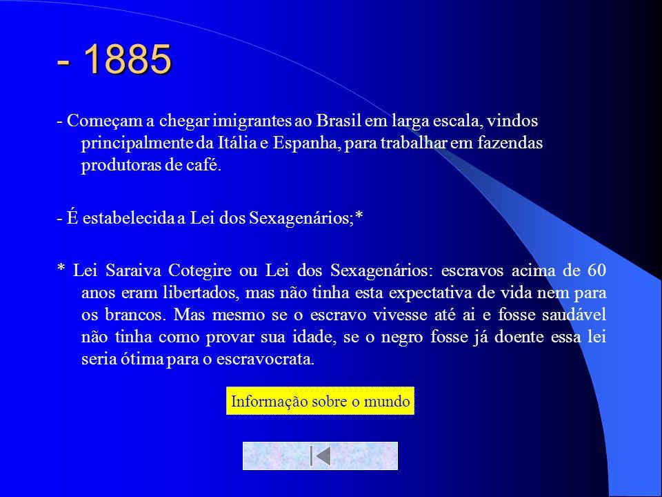- 1885 - Começam a chegar imigrantes ao Brasil em larga escala, vindos principalmente da Itália e Espanha, para trabalhar em fazendas produtoras de ca