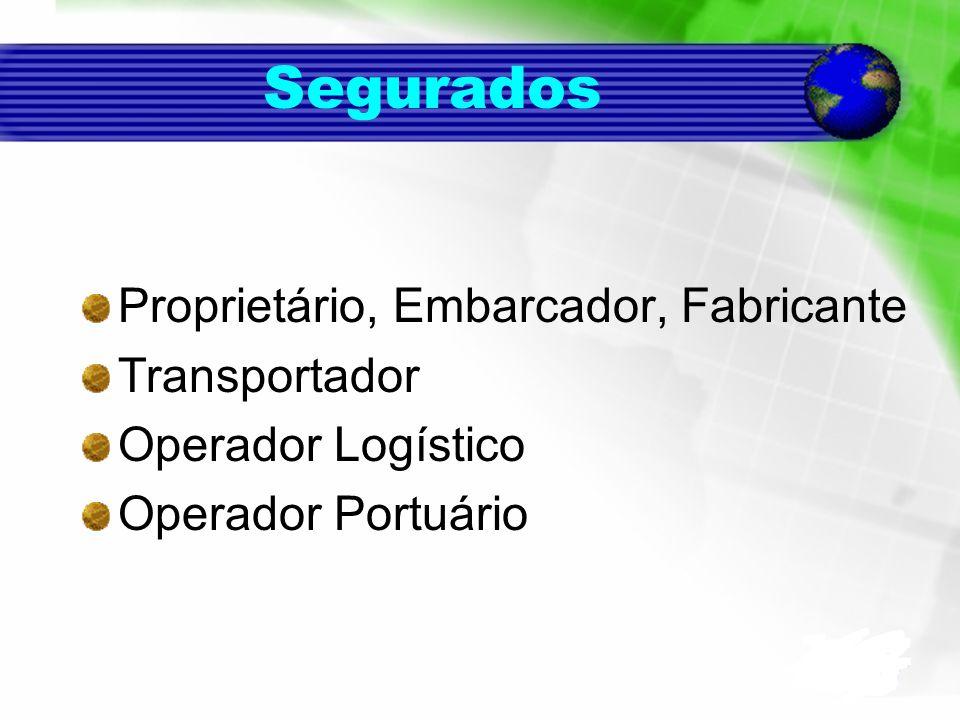 Segurados Proprietário, Embarcador, Fabricante Transportador Operador Logístico Operador Portuário