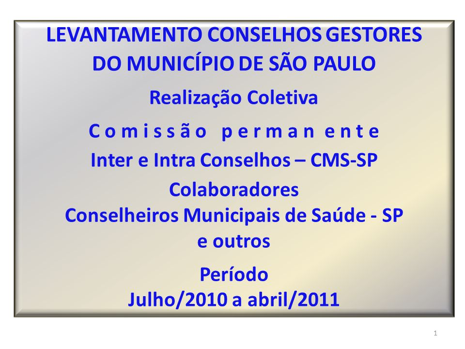 1 LEVANTAMENTO CONSELHOS GESTORES DO MUNICÍPIO DE SÃO PAULO Realização Coletiva C o m i s s ã o p e r m a n e n t e Inter e Intra Conselhos – CMS-SP C