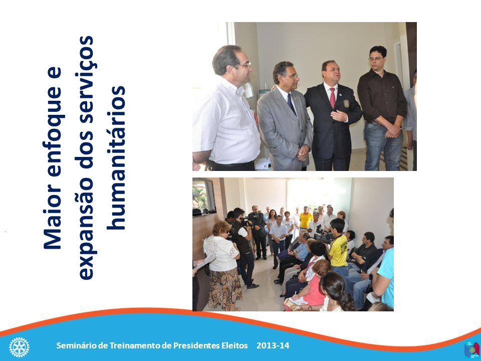 Seminário de Treinamento de Presidentes Eleitos 2013-14 Maior enfoque e expansão dos serviços humanitários