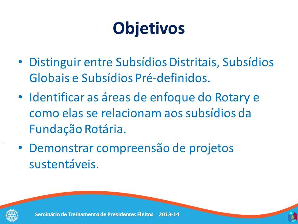 Seminário de Treinamento de Presidentes Eleitos 2013-14 Objetivos Distinguir entre Subsídios Distritais, Subsídios Globais e Subsídios Pré-definidos.