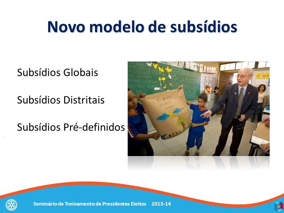 Seminário de Treinamento de Presidentes Eleitos 2013-14 Subsídios Globais Subsídios Distritais Subsídios Pré-definidos Novo modelo de subsídios