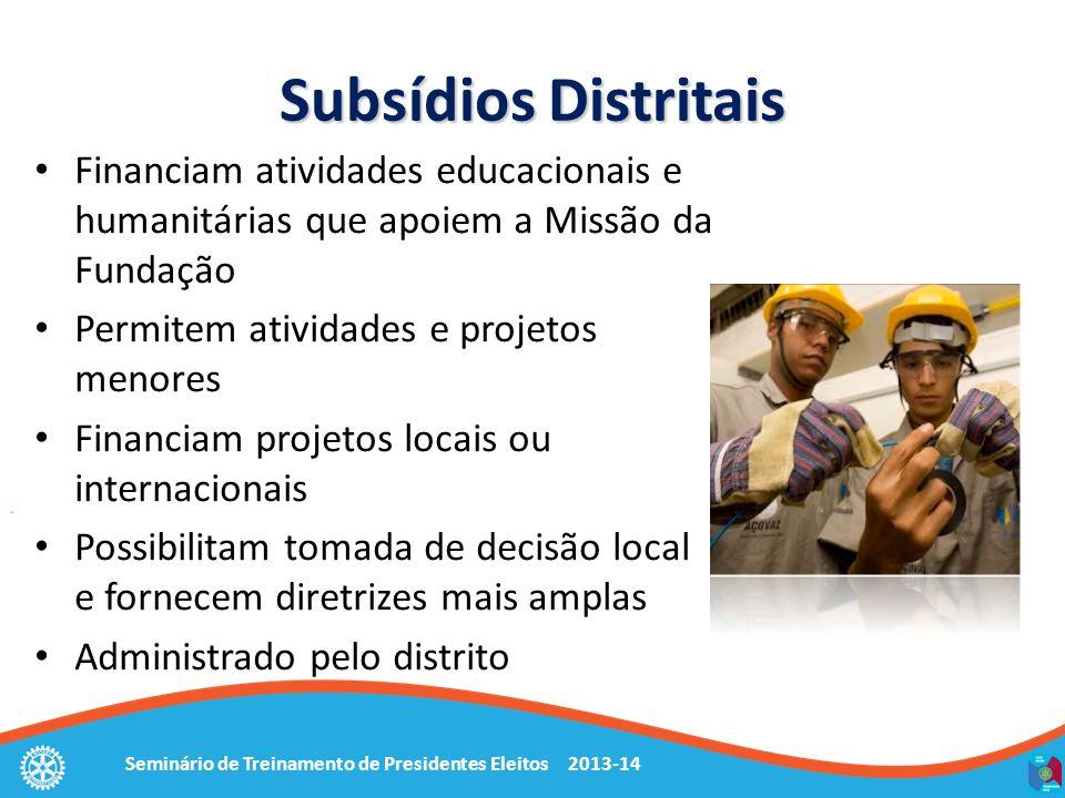 Seminário de Treinamento de Presidentes Eleitos 2013-14 Subsídios Distritais Financiam atividades educacionais e humanitárias que apoiem a Missão da F