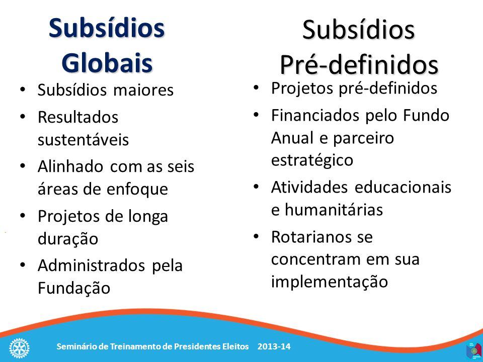 Seminário de Treinamento de Presidentes Eleitos 2013-14 Subsídios Globais Projetos pré-definidos Financiados pelo Fundo Anual e parceiro estratégico A